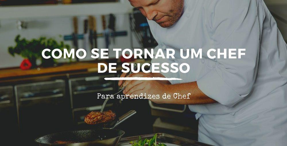 Como se tornar um Chef de sucesso