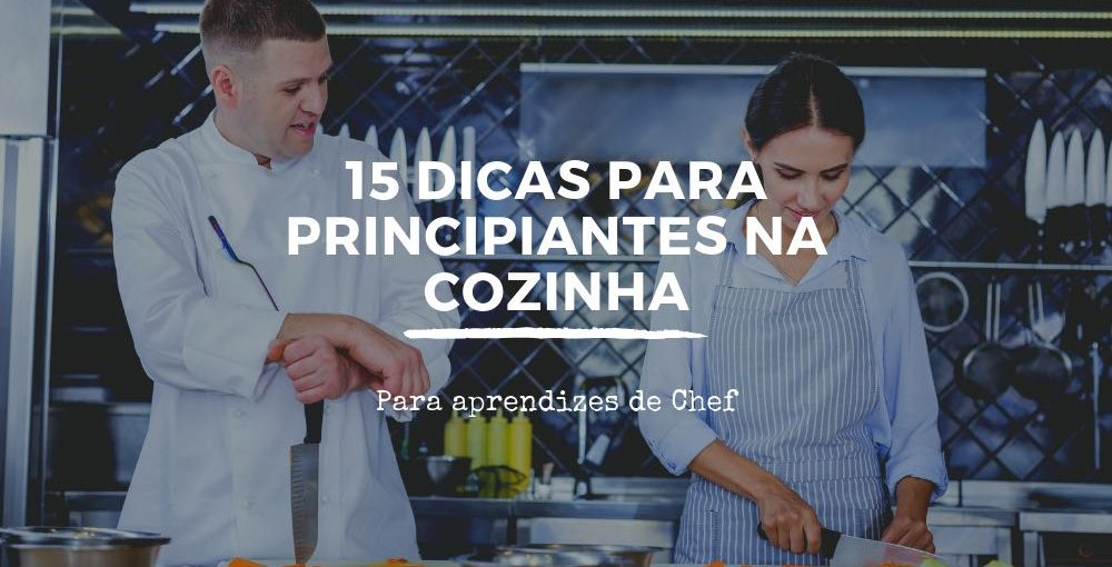 15 dicas para principiantes na cozinha